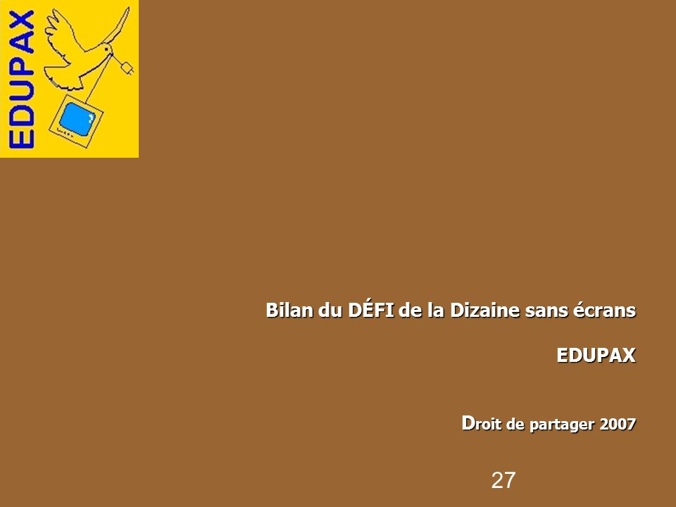 Bilan du DÉFI de la Dizaine sans écrans EDUPAX Droit de partager 2007