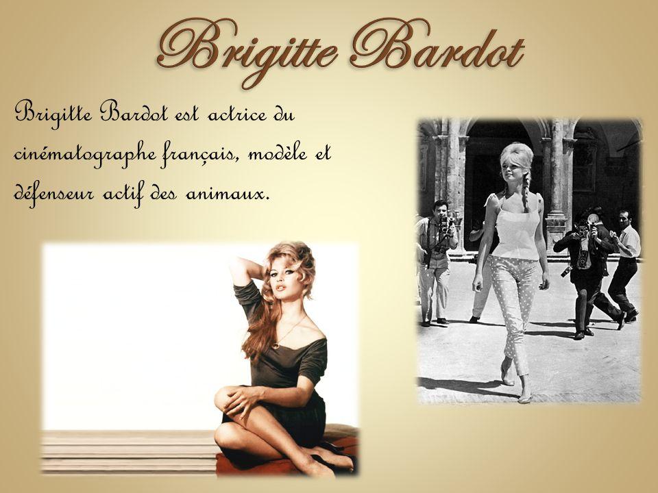 Brigitte Bardot Brigitte Bardot est actrice du cinématographe français, modèle et défenseur actif des animaux.