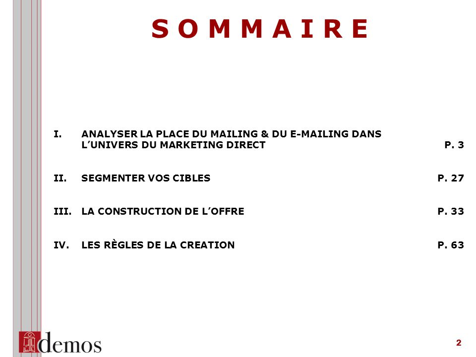 S O M M A I R E ANALYSER LA PLACE DU MAILING & DU E-MAILING DANS L'UNIVERS DU MARKETING DIRECT P. 3.