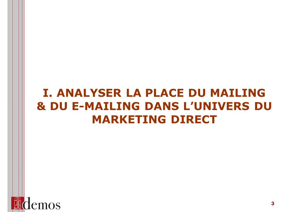 I. ANALYSER LA PLACE DU MAILING & DU E-MAILING DANS L'UNIVERS DU MARKETING DIRECT