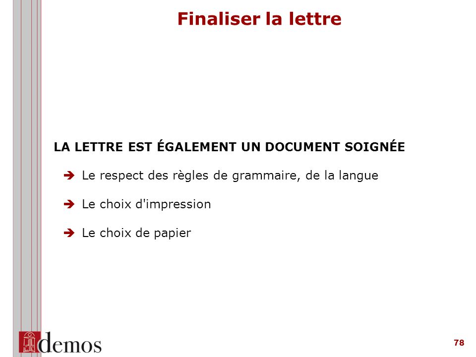 Finaliser la lettre LA LETTRE EST ÉGALEMENT UN DOCUMENT SOIGNÉE