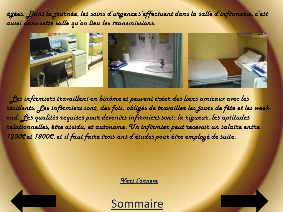 âgées. Dans la journée, les soins d'urgence s'effectuent dans la salle d'infirmerie, c'est aussi dans cette salle qu'on lieu les transmissions.