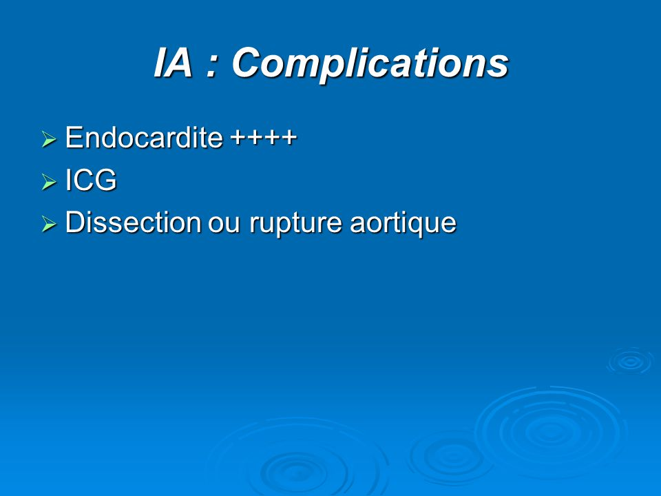 IA : Complications Endocardite ++++ ICG Dissection ou rupture aortique