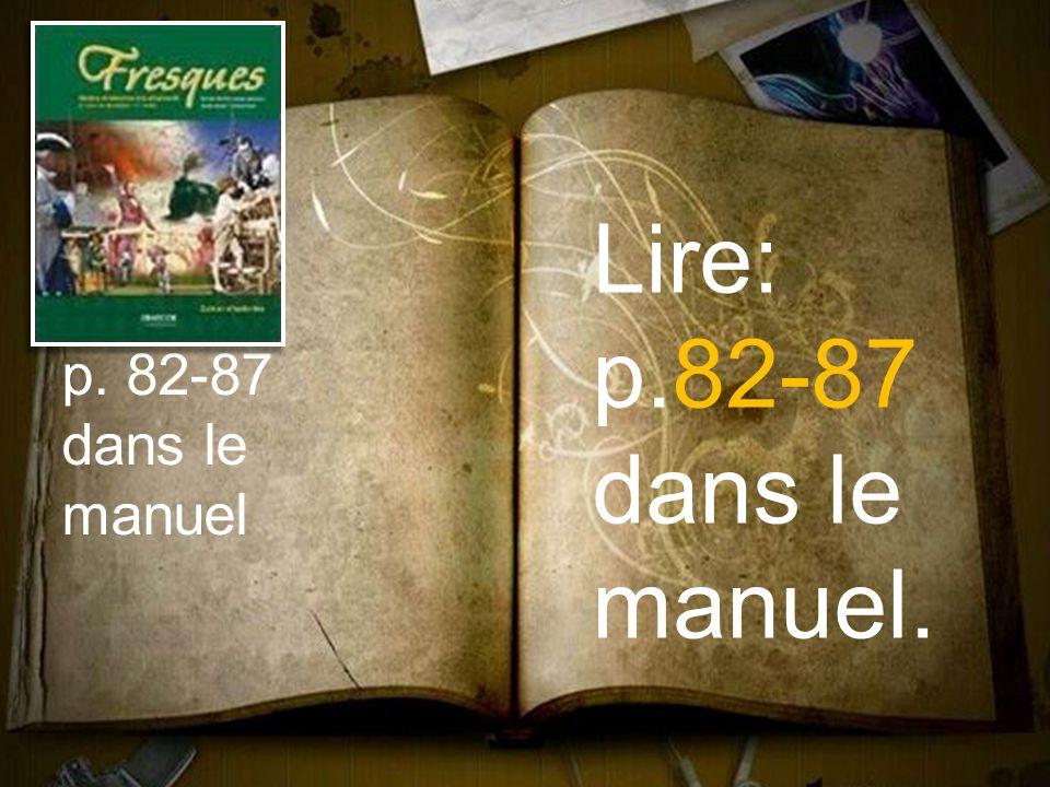 Lire: p.82-87 dans le manuel. p. 82-87 dans le manuel