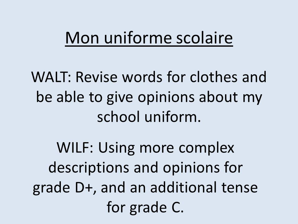 Mon uniforme scolaire WALT: Revise words for clothes and be able to give opinions about my school uniform.