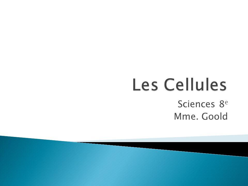 Les Cellules Sciences 8e Mme. Goold