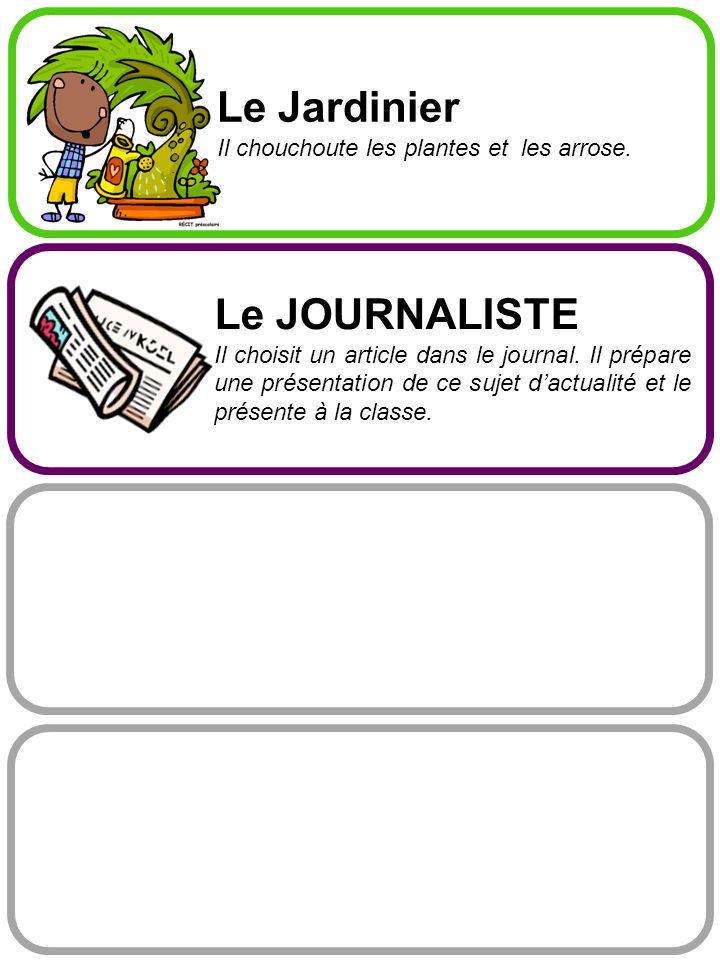 Le Jardinier Le JOURNALISTE Il chouchoute les plantes et les arrose.