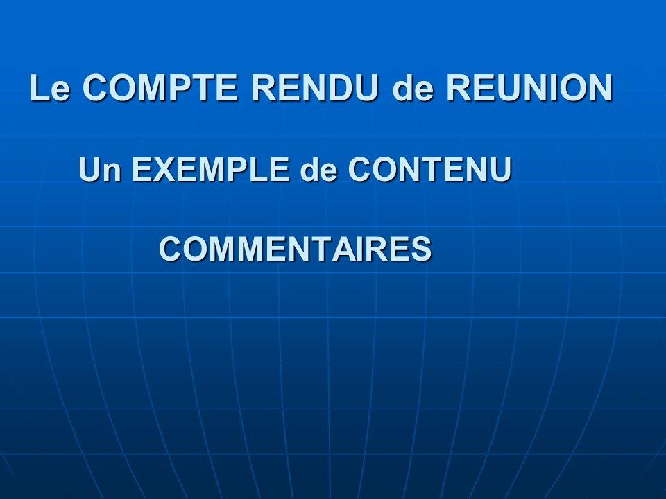 Le COMPTE RENDU de REUNION Un EXEMPLE de CONTENU COMMENTAIRES