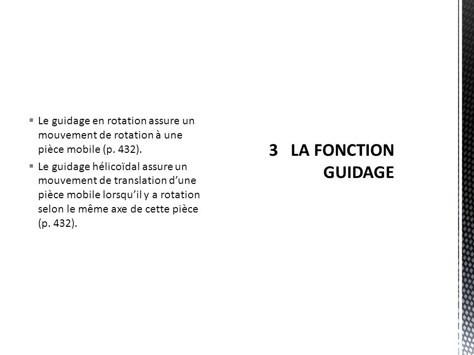 Le guidage en rotation assure un mouvement de rotation à une pièce mobile (p. 432).