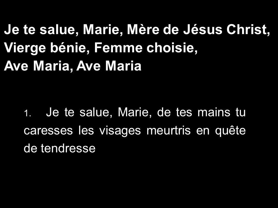 Je te salue, Marie, Mère de Jésus Christ, Vierge bénie, Femme choisie,
