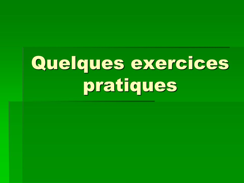 Quelques exercices pratiques