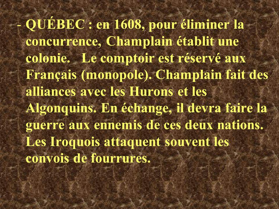 QUÉBEC : en 1608, pour éliminer la concurrence, Champlain établit une colonie.
