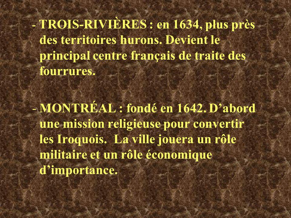 - TROIS-RIVIÈRES : en 1634, plus près des territoires hurons