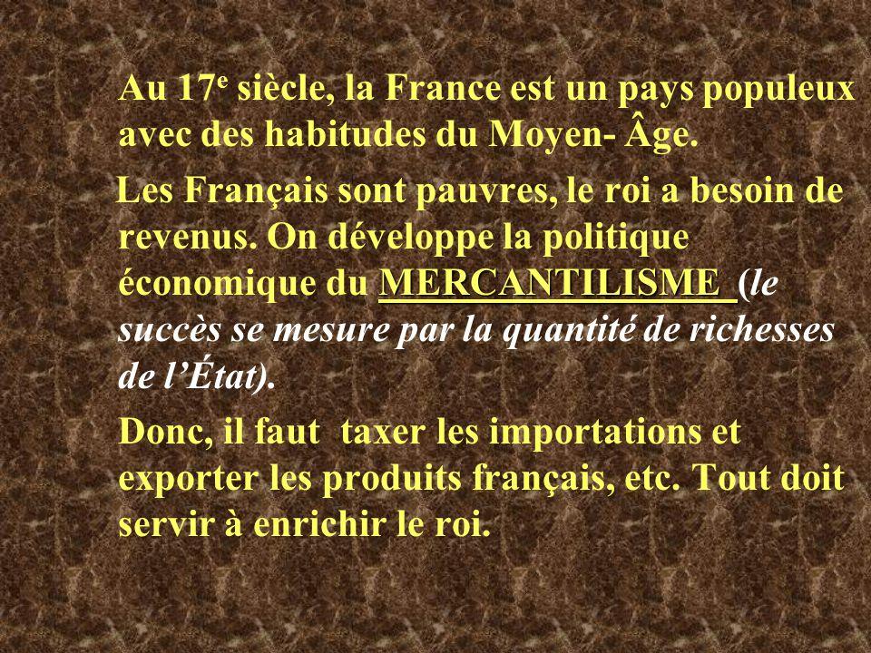 Au 17e siècle, la France est un pays populeux avec des habitudes du Moyen- Âge.