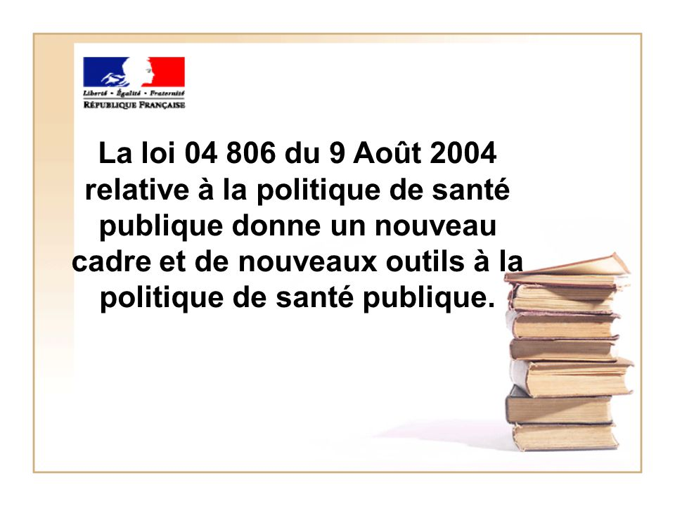 La Loi 04 806 Du 9 Aot 2004 Relative Politique De Sant Publique Donne Un Nouveau Cadre Et Nouveaux Outils