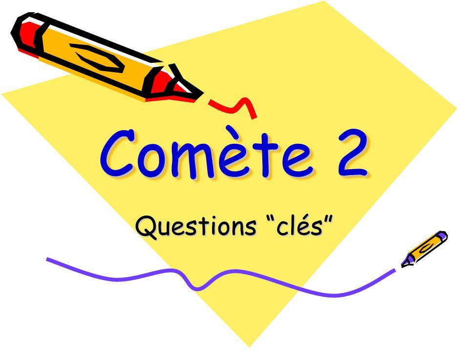Comète 2 Questions clés