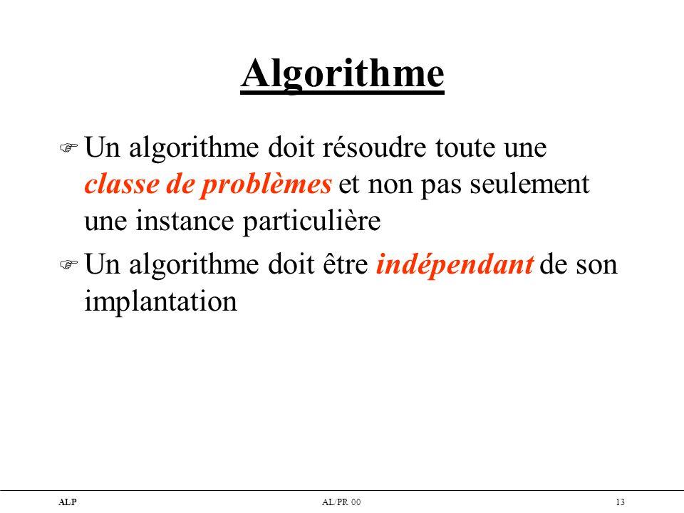 Algorithme Un algorithme doit résoudre toute une classe de problèmes et non pas seulement une instance particulière.