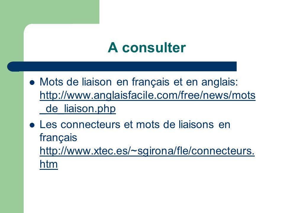 A consulter Mots de liaison en français et en anglais: http://www.anglaisfacile.com/free/news/mots_de_liaison.php.