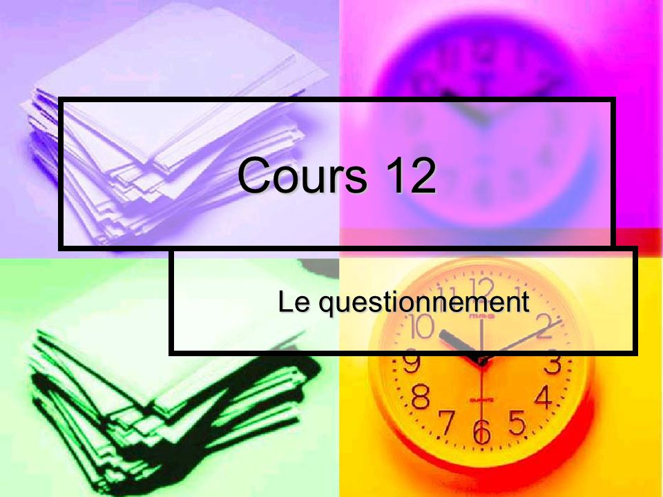 Cours 12 Le questionnement
