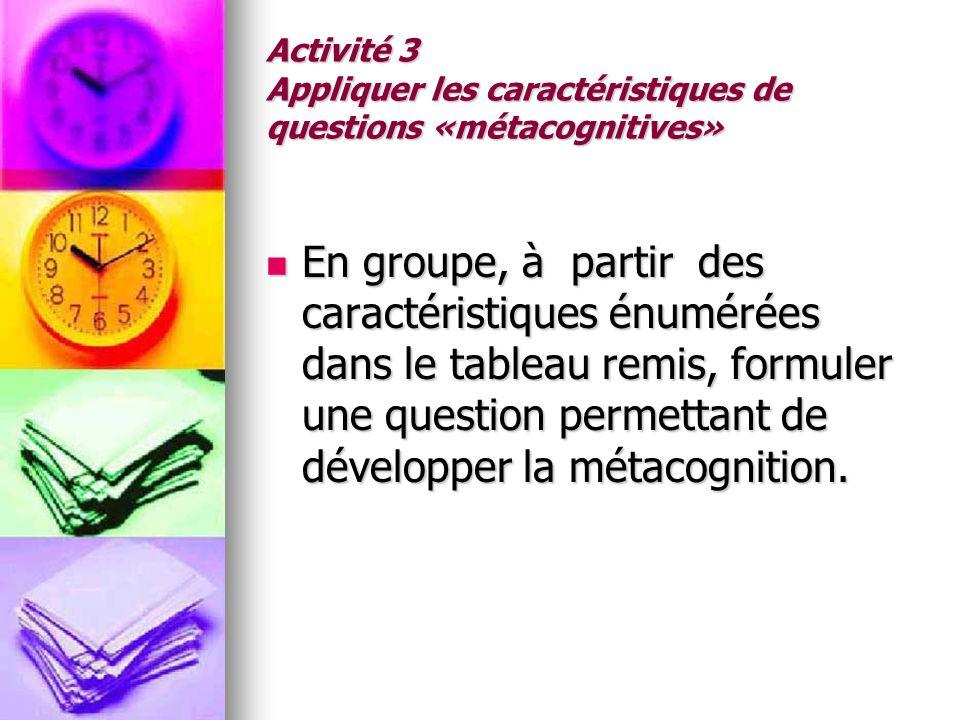Activité 3 Appliquer les caractéristiques de questions «métacognitives»