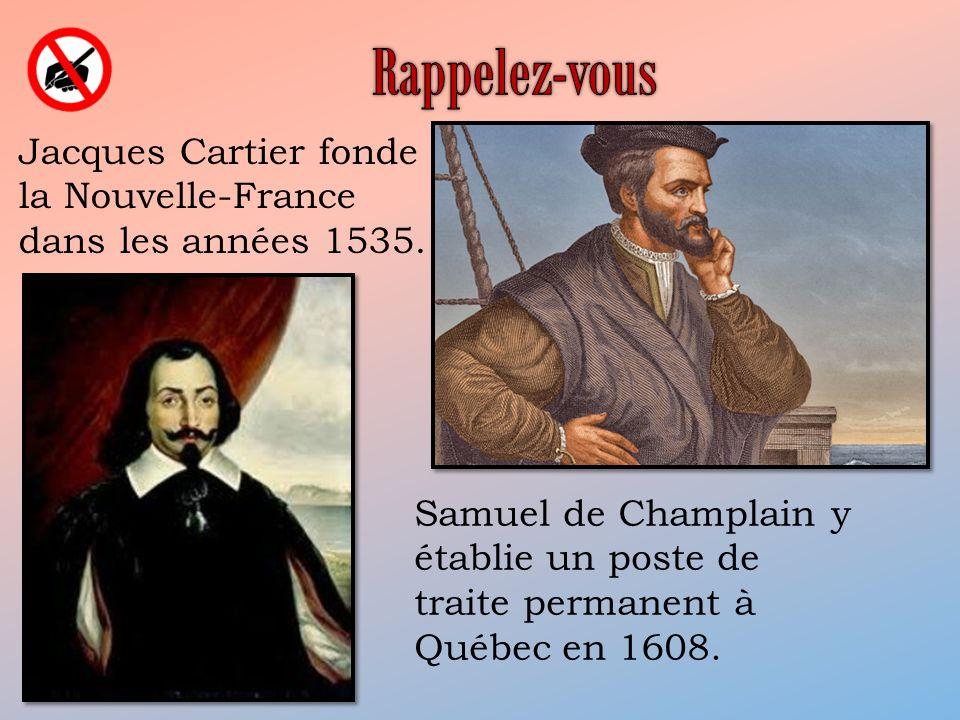 Rappelez-vous Jacques Cartier fonde la Nouvelle-France dans les années 1535.