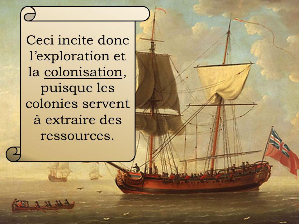 Ceci incite donc l'exploration et la colonisation, puisque les colonies servent à extraire des ressources.