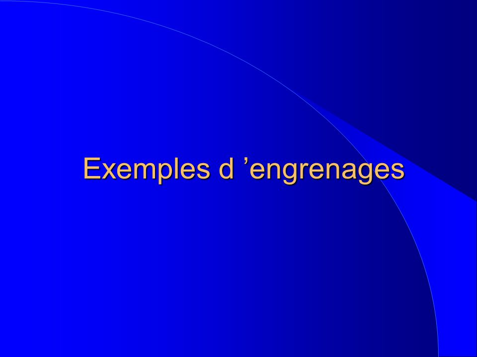 Exemples d 'engrenages