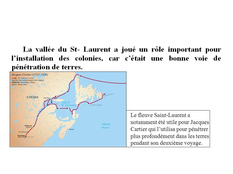 Le fleuve Saint-Laurent a notamment été utile pour Jacques Cartier qui l'utilisa pour pénétrer plus profondément dans les terres pendant son deuxième voyage.