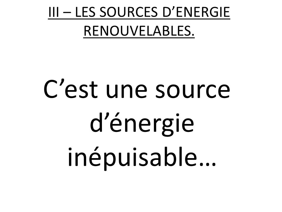 III – LES SOURCES D'ENERGIE RENOUVELABLES.