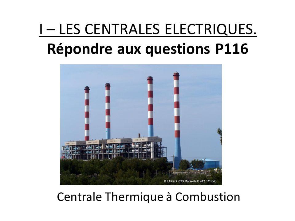 I – LES CENTRALES ELECTRIQUES. Répondre aux questions P116