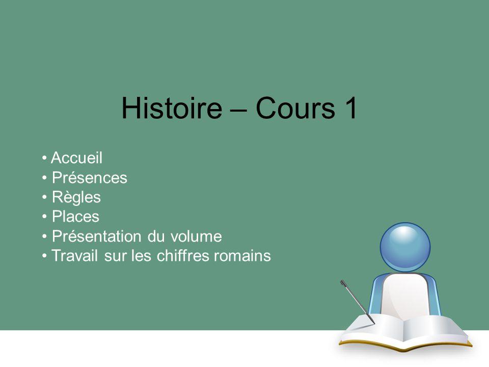 Histoire – Cours 1 Accueil Présences Règles Places