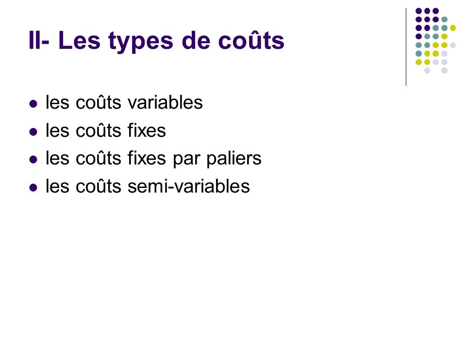 II- Les types de coûts les coûts variables les coûts fixes