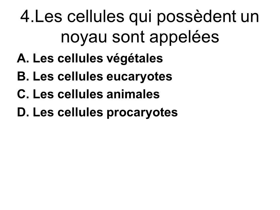 4.Les cellules qui possèdent un noyau sont appelées