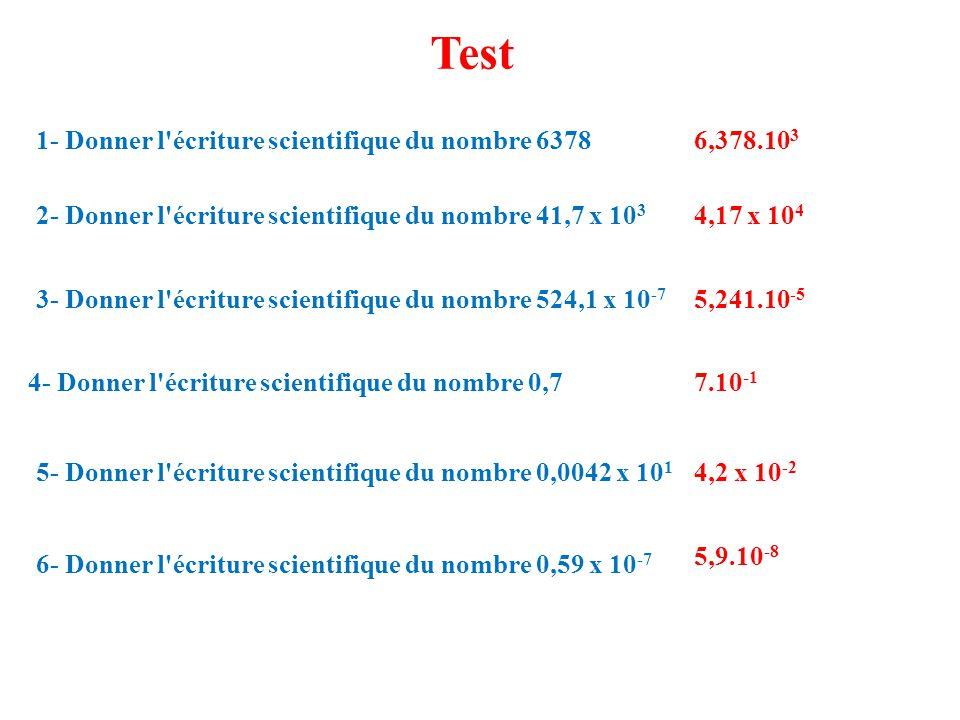Test 1- Donner l écriture scientifique du nombre 6378 6,378.103