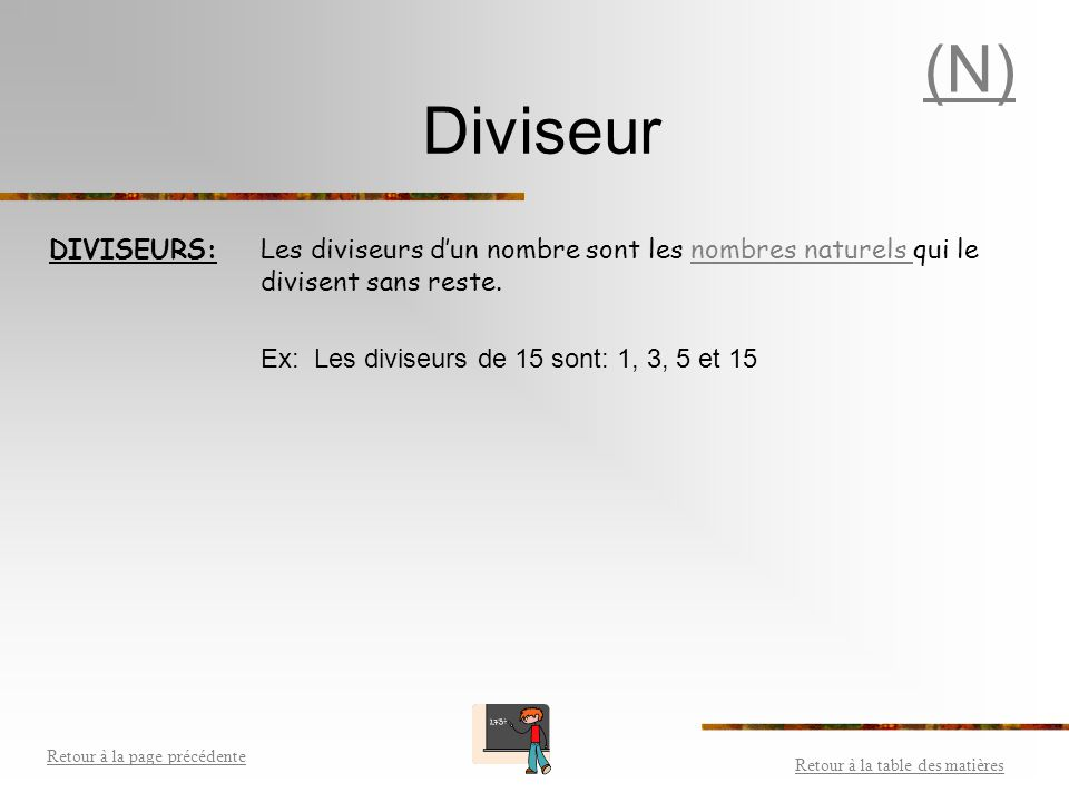 (N) Diviseur. DIVISEURS: Les diviseurs d'un nombre sont les nombres naturels qui le divisent sans reste.