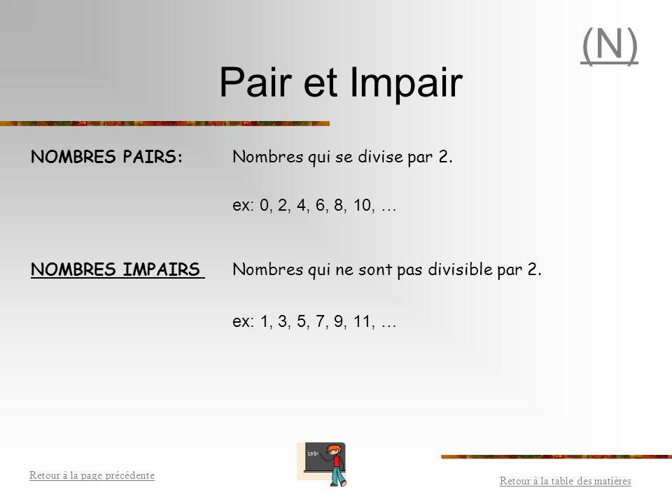(N) Pair et Impair NOMBRES PAIRS: Nombres qui se divise par 2.