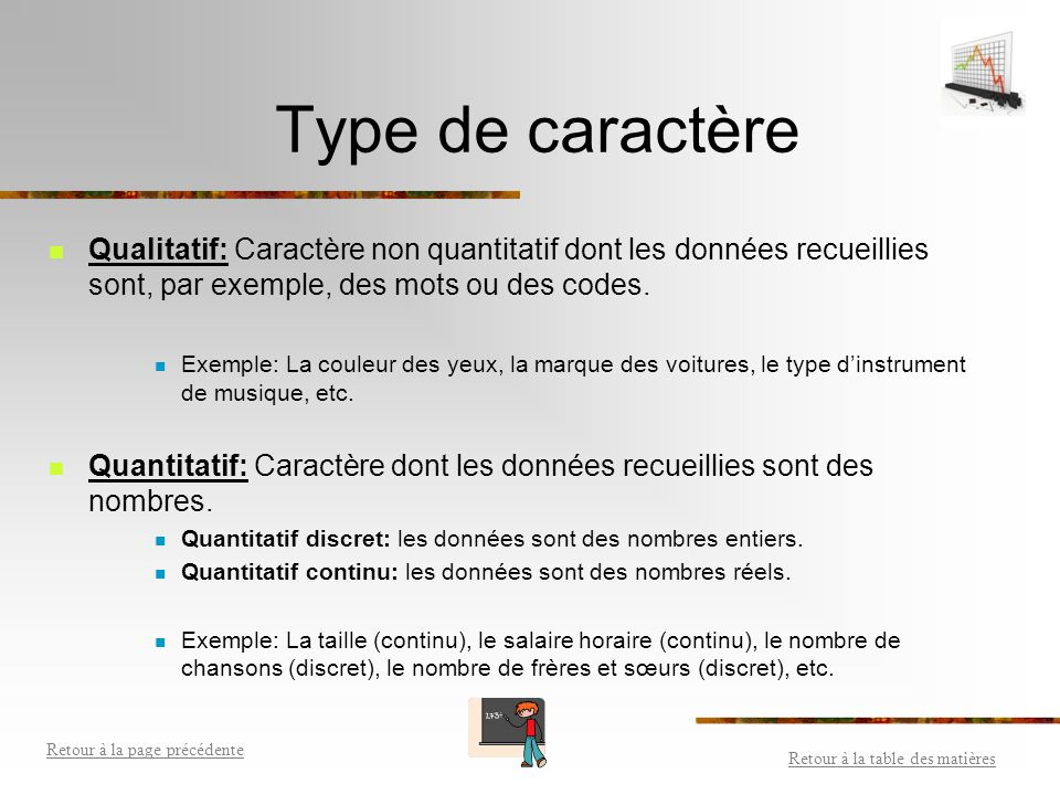 Type de caractère Qualitatif: Caractère non quantitatif dont les données recueillies sont, par exemple, des mots ou des codes.