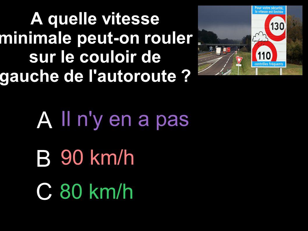 A B C Il n y en a pas 90 km/h 80 km/h