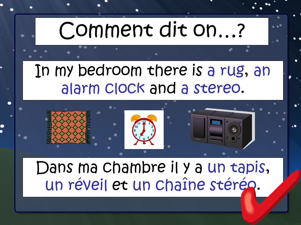 Comment dit on…. In my bedroom there is a rug, an alarm clock and a stereo.