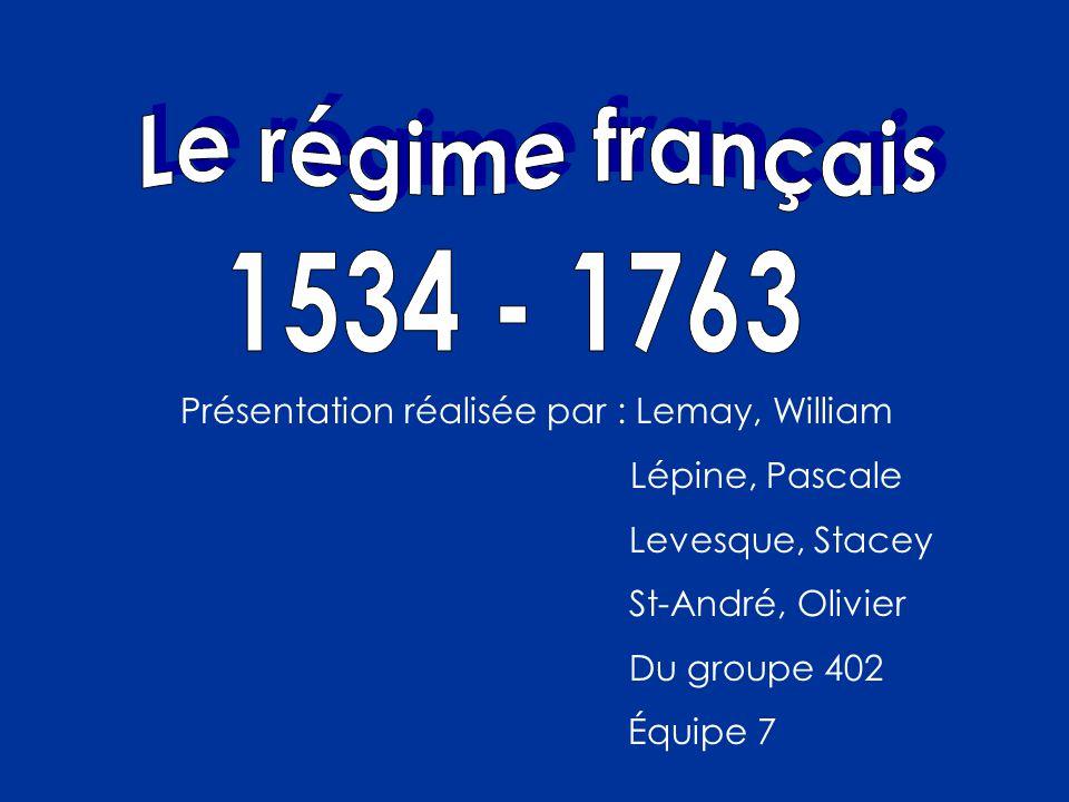 Le régime français 1534 - 1763. Présentation réalisée par : Lemay, William. Lépine, Pascale. Levesque, Stacey.