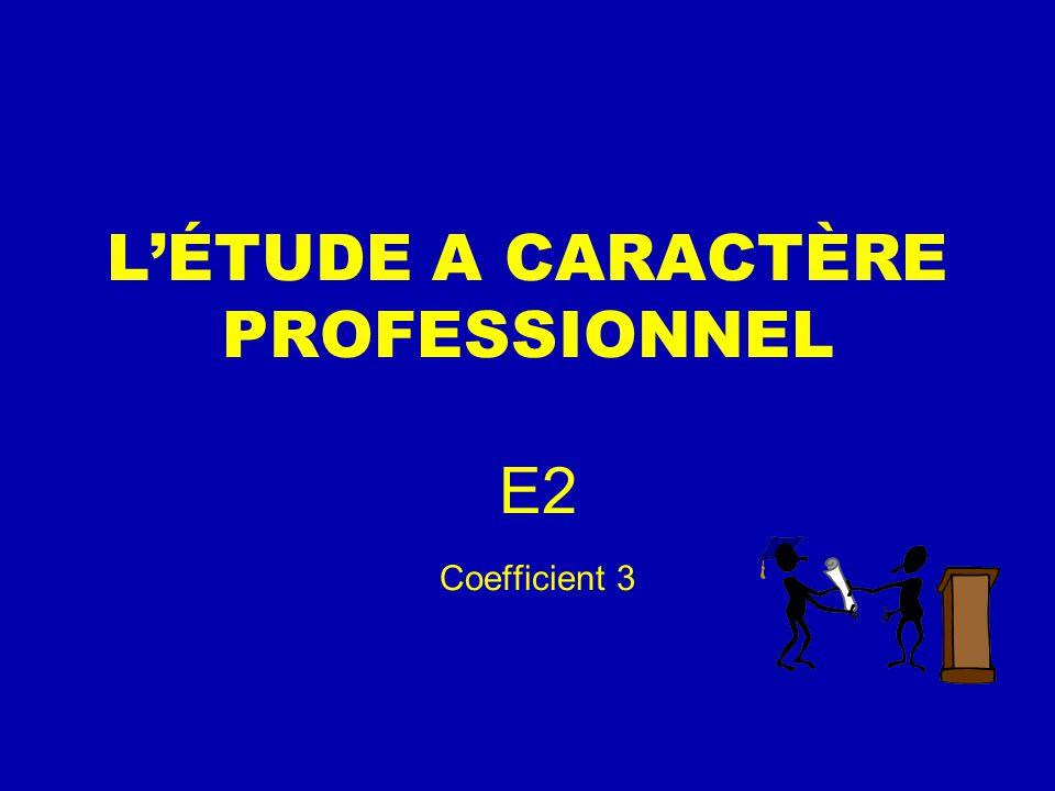 L'ÉTUDE A CARACTÈRE PROFESSIONNEL E2 Coefficient 3