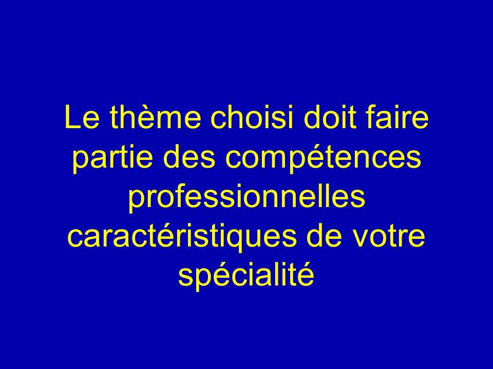 Le thème choisi doit faire partie des compétences professionnelles caractéristiques de votre spécialité