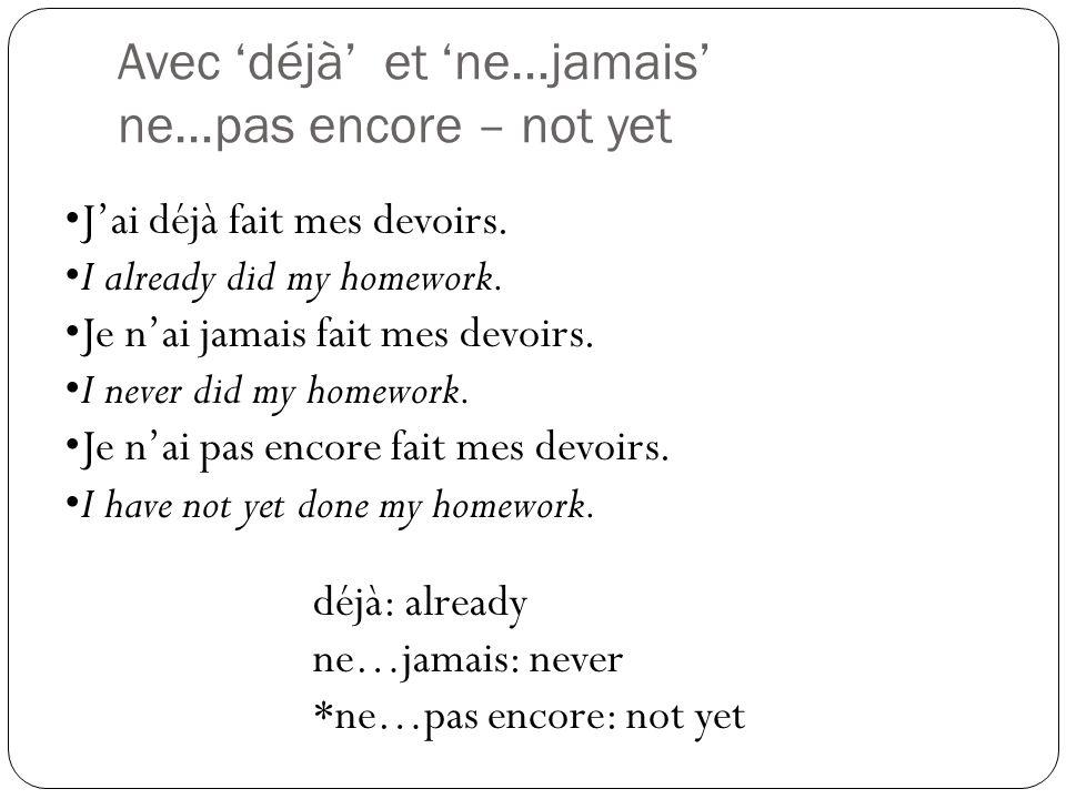 Avec 'déjà' et 'ne…jamais' ne…pas encore – not yet