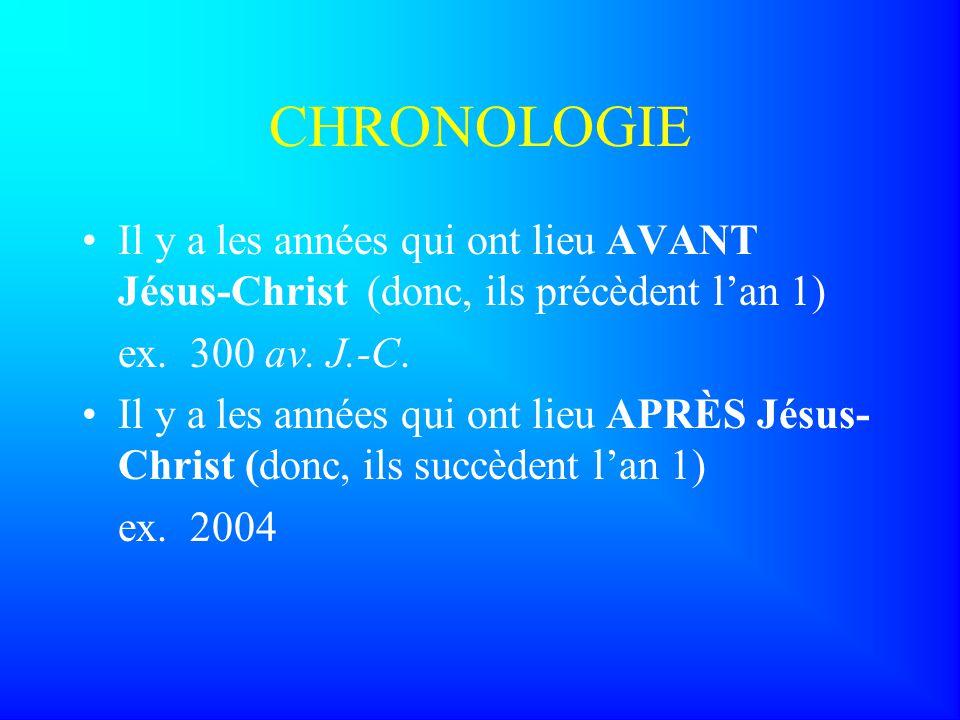 CHRONOLOGIE Il y a les années qui ont lieu AVANT Jésus-Christ (donc, ils précèdent l'an 1) ex. 300 av. J.-C.