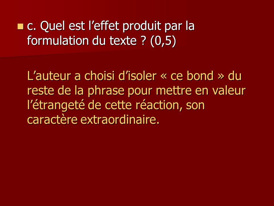 c. Quel est l'effet produit par la formulation du texte (0,5)