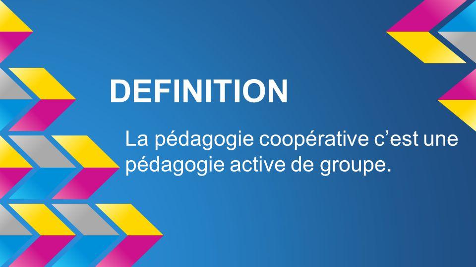 La pédagogie coopérative c'est une pédagogie active de groupe.