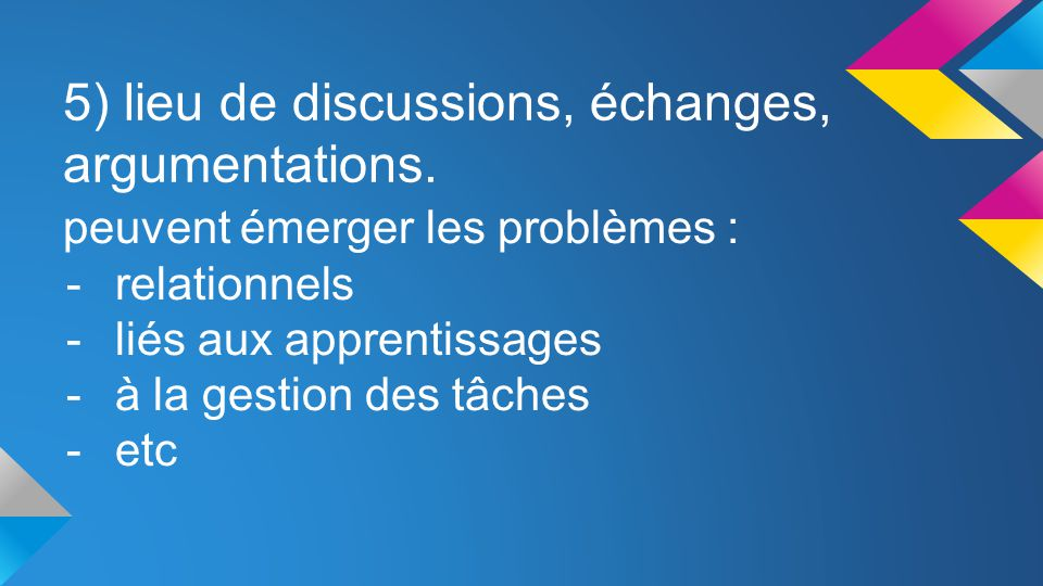 5) lieu de discussions, échanges, argumentations.