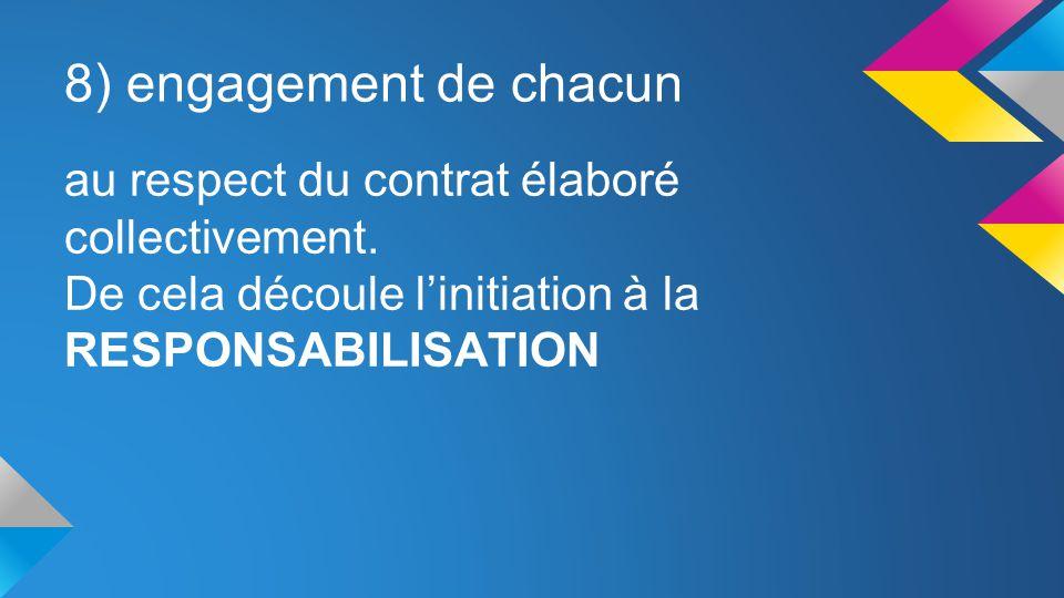 8) engagement de chacun au respect du contrat élaboré collectivement.