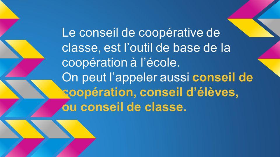 Le conseil de coopérative de classe, est l'outil de base de la coopération à l'école.