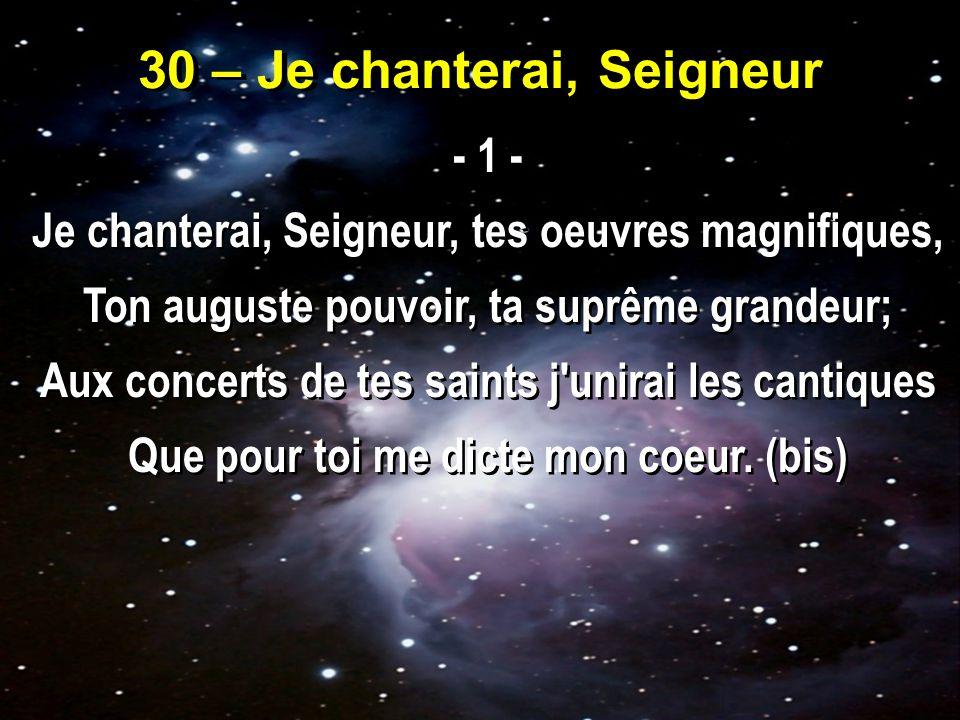30 – Je chanterai, Seigneur